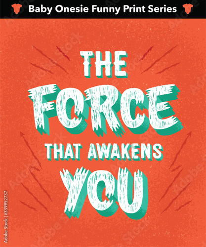 'The Force That Awakens You' Funny Ironic Sarcastic Hand Drawn Baby Onesie Print Apparel Design Fototapet