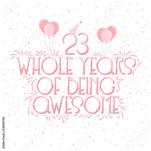 Papel de parede 23 years Birthday And 23 years Wedding Anniversary Typography Design, 23 Whole Years Of Being Awesome Lettering