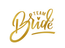 Team Bride. Golden Calligraphy. Team Bride Hand Lettering Text With Heart For Bachelorette Party, Hen Night, Wedding Designs, Cards, Invitations, Fabrics, Prints, Stickers