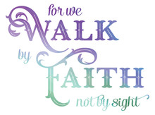 For We Walk By Faith Not By Sight Bible Verse. Inspirational Christian Quote Form The Bible. Bible Quote
