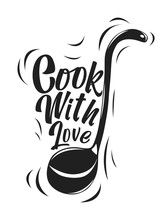 Vector Kitchen Illustration Of A Ladle With The Words Cook With Love. Vintage Hand-drawn Poster For Decoration. Cooking Concept.