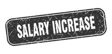 Salary Increase Stamp. Salary Increase Square Grungy Black Sign
