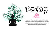 Happy Vesak Day Calligraphy Hand Lettering And Silhouette Of Buddha Under Tree. Indian Holiday Vesak Typography Poster. Vector Template For Greeting Card, Banner, Flyer, Etc.