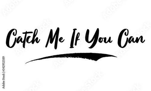 Catch Me If You Can Calligraphy Phrase, Lettering Inscription