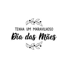 Have A Wonderful Mother's Day In Portuguese. Lettering. Ink Illustration. Modern Brush Calligraphy. Dia Das Maes.