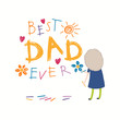 Card, banner design with cute cartoon girl, drawing with crayons, hearts, flowers, sun, text Best Dad Ever. Isolated on white. Hand drawn vector illustration. Concept for Fathers Day holiday print.