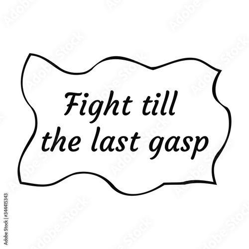 Photo Fight till the last gasp. Vector Quote