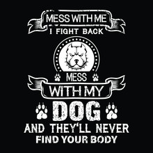 Dog Quote - Mess With Me I Fig...