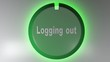 A green circle icon with a light rotating cursor and the write LOGGING OUT - 3D rendering video clip