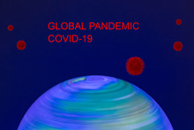 Global Pandemic Concept. Composition Of An Colorful From Inside Illuminated Spinning Terrestrial Globe Or Globe Earth And An Inscription Global Pandemic Covid And Abstract Models Of A Novel Strain Of