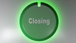 A green circle icon with the write CLOSING and a rotating cursor light - 3D rendering video clip