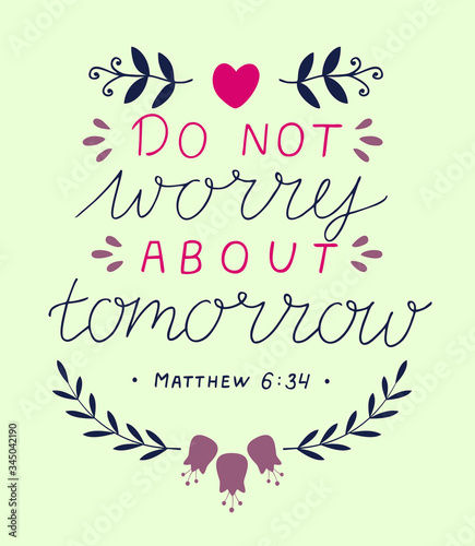 Hand lettering ith Bible verse Do not worry about tomorrow . Tablou Canvas