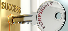 Foresight And Success - Pictured As Word Foresight On A Key, To Symbolize That Foresight Helps Achieving Success And Prosperity In Life And Business, 3d Illustration
