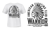 Indian Warrior, Fighting Club Vector T-shirt Print Mockup Template. Wild West, American Cherokee Or Apache Indian Chief Head In Eagle Feather Headdress And Warrior Arrow, Fight Club T-shirt Print