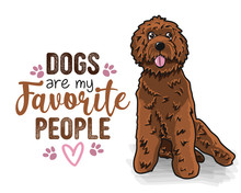 Dogs Are My Favorite People - Funny Hand Drawn Vector Saying With Dog Paw. Face And Body Of Cute Labradoodle Puppy And Positive Phrase. Adorable Pet In Cartoon Style Isolated On White Background.