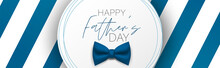 Happy Father's Day Banner Or Header. Blue Stripes And Tie Bow. Vector Illustration.
