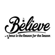 Believe Jesus Is The Reason Fo...