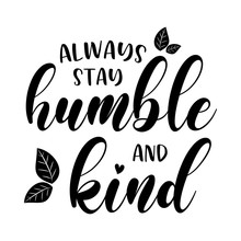 Always Stay Humble And Kind Motivational Slogan Inscription. Isolated On White Background. Vector Quotes. Illustration For Prints On T-shirts And Bags, Posters, Cards. Motivational And Inspirational P