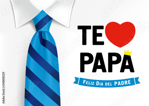 Fototapeta Te amo Papa, Feliz dia del padre spanish elegant lettering, translate: I love you Dad, Happy fathers day. Father day vector illustration with text, heart and crown on shirt with blue necktie obraz na płótnie