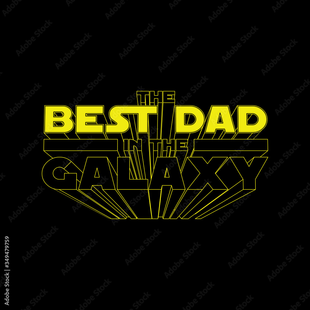 Fototapeta The Best Dad in the Galaxy. Fathers day concept illustration for t-shirt print or mug print or any other other personal gift. Isolated yellow 3D lettering on black background. Vector illustration.