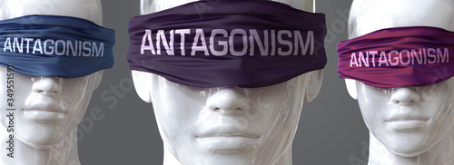 Photo Antagonism can blind our views and limit perspective - pictured as word Antagoni