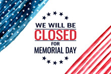 Memorial Day, We Will Be Close...