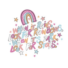 When It Rains, Look For Rainbows. When It's Dark, Look For Stars. Lettering. Poster. Rainbow And Stars. Isolated Vector Object On White Background.