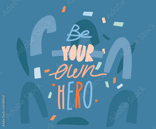 Hand drawn vector abstract stock graphic illustration with different collage shapes and handwritten motivational lettering quote Be your own hero isolated on blue background