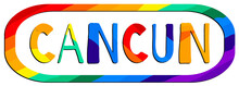 Cancun. Multicolored Bright Funny Cartoon Colorful Isolated Inscription. Rainbow Colors. Cancun For Prints On Clothing, Mexican T-shirts, Souvenir, Poster, Banner, Flyer, Card. Stock Vector Image.