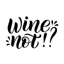 Wine Not - Vector Quote. Posit...