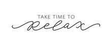TAKE TIME TO RELAX. Motivation...