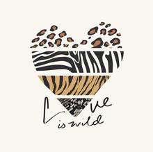 Love Is Wild Slogan With Wild Animal Skin Pattern In Heart Shape Illustration
