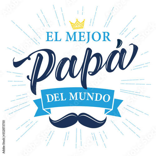 El Mejor Papa del mundo spanish calligraphy, translate: I love you Dad. Happy fathers day vector illustration with lettering, crown and mustache on light beams background