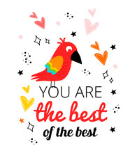 Illustration With A Parrot, Hearts, Stars, An Inscription. Postcard With A Parrot And The Inscription You Are The Best Of The Best.