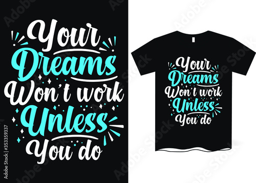 Fotografie, Obraz Your dream won't work unless you do -hand drawing lettering, t-shirt design, Bes