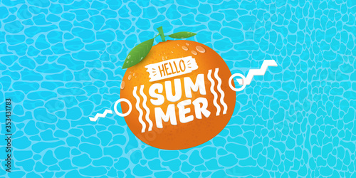 Fototapeta Vector Hello Summer horizontal banner or flyer Design template with fresh orange fruit isolated on azure water background. Hello summer concept label or poster with fruit and letternig text obraz