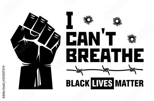 I can't breathe slogan Black lives matter. Black clenched protest fist with barbed wire and bullet holes. Illustration, vector - 353507574
