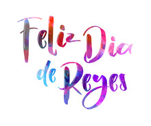 Feliz Dia De Reyes. Happy Days Of Kings In Spanish . Holiday Background With Watercolor Calligraphy Text