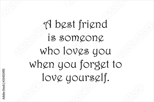 фотография A best friend is someone who loves you when you forget to love yourself