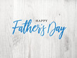 canvas print picture Happy Father's Day Card With Bright Blue Calligraphy Script Over White Wood Texture Background, Illustration