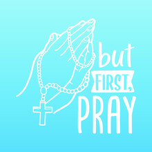 But First Pray, Quote Motivational Design. Rosary Beads With Hands Badge Illustration Vector Sayings.