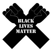 Black Lives Matter. Quote, Text, Slogan. Poster, Banner, Flyer With Raised Up Crossed Arms And Fists. Protest About Protection Of Rights Black Humans In All World. Vector Illustration.