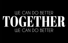 We Can Do Better Together. Vec...