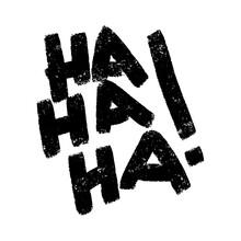 Ha Ha Ha Ha! Sticker For Social Media Content. Vector Hand Drawn Illustration Design. Bubble Grunge Art Comic Style Poster, T Shirt Print, Post Card, Video Blog Cover