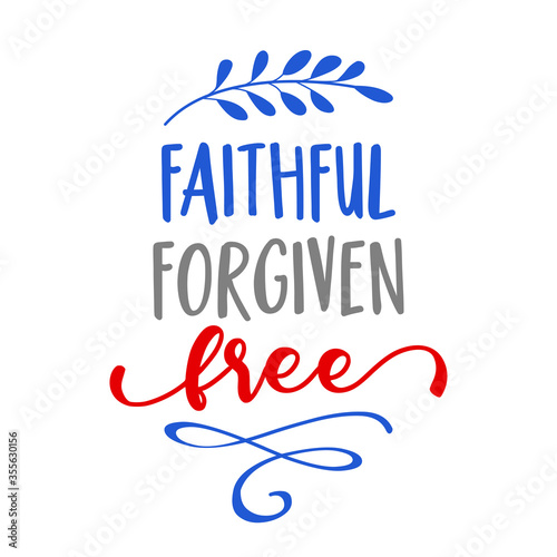 Photo Faithful, forgiven, free - Independence Day USA with motivational text