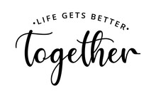 Life Gets Better Together - Te...