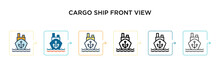 Cargo Ship Front View Vector Icon In 6 Different Modern Styles. Black, Two Colored Cargo Ship Front View Icons Designed In Filled, Outline, Line And Stroke Style. Vector Illustration Can Be Used For