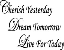 Cherish Yesterday Dream Tomorrow Live For Today Inspirational Quotes And Motivational Typography Art Lettering Composition Vector