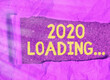 Leinwanddruck Bild - Text sign showing 2020 Loading.... Business photo text a year composed of a series of events that are still ongoing