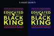 Educated Black King Pro Black Proud African American t-shirt design . vintage t-shirt design.